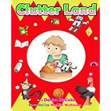 Clutter Land (Bedtime Stories For Kids Ages 3-8): Short Stories for Kids, Kids Books, Bedtime Stories For Kids, Children Books, Teaching Value Book 2)