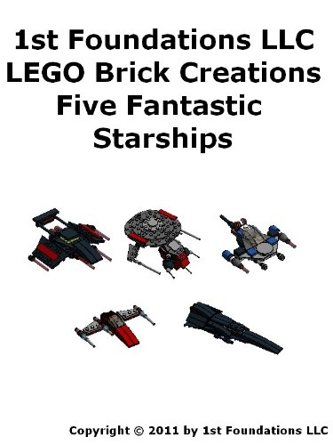 1st Foundations LEGO Brick Creations - Five Fantastic Starships (English Edition)