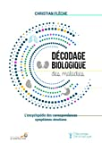Décodage biologique des maladies - L'encyclopédie des correspondances symptômes-émotions