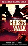 Where the Ghosts Walk: The Gazetter of Haunted Britain