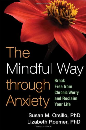 The Mindful Way through Anxiety: Break Free from Chronic Worry and Reclaim Your Life por Susan M. Orsillo