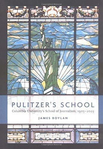 Pulitzer's School: Columbia University's School of Journalism, 1903-2003 by James Boylan (2003-11-12)