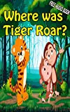 Where was Tiger Roar? (WITH ONLINE AUDIO  FILE ): bedtime story for kids ages 1-7 | top kid books (English Edition)