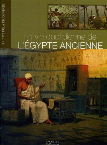 La vie quotidienne de l'Egypte ancienne par Sylvie Albou-Tabart, Dominique Antérion, Jean-Claude Demory, Alain Fortier, Collectif