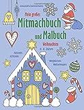 Mein großes Mitmachbuch und Malbuch - Weihnachten: Rätseln, Kritzeln, Weitermalen. Für Kinder von 3-8 Jahren.
