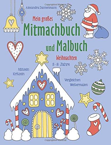 Mein großes Mitmachbuch und Malbuch - Weihnachten: Rätseln, Kritzeln, Weitermalen. Für Kinder von 3 - 8 Jahren.