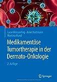 Medikamentöse Tumortherapie in der Dermato-Onkologie - Lucie Heinzerling, Anke Hartmann, Martina Hund