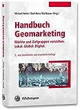 Handbuch Geomarketing: Märkte und Zielgruppen verstehen: lokal – global – digital
