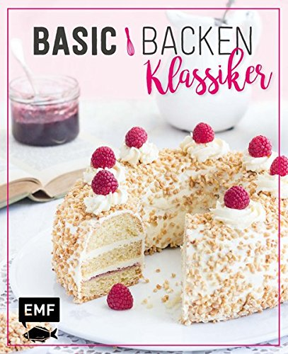Basic Backen - Klassiker: Grundlagen & Rezepte für die beliebtesten Kuchen, Torten und Co. (Erdbeer-kuchen, Glasur -)