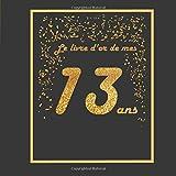 Le livre d'or de mes 13 ans: Thème black & or, livre à personnaliser pour anniversaire - 21x21cm 75 pages - pour adolescent, fils, fille, neveu, nièce, ...