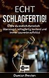Echt Schlagfertig!: Wie du endlich rhetorisch überzeugst, schlagfertig konterst und immer souverän auftrittst. (Schlagfertigkeit, schlagfertig, schlagfertigkeit ... training, rhetorik und ko) (German Edition)