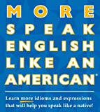 More Speak English Like an American: Learn More Idioms & Expressions That Will Help You Speak Like a Native! (English Edition)