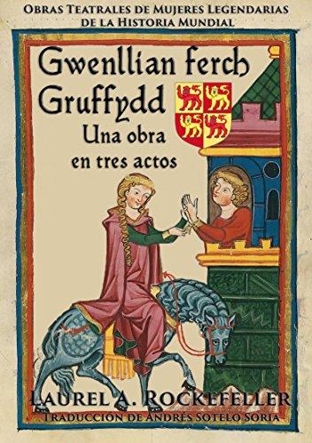 Gwenllian ferch Gruffydd: Una obra en tres actos por Laurel A. Rockefeller