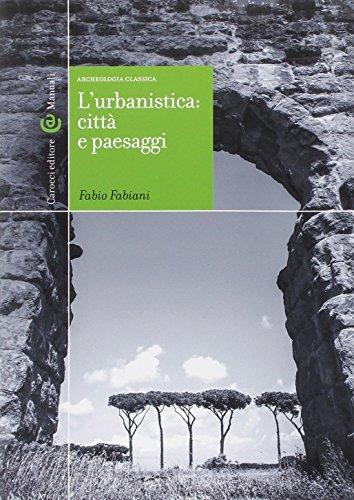 L'urbanistica: città e paesaggi. Archeologia classica
