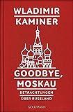 Goodbye, Moskau: Betrachtungen über Russland - Wladimir Kaminer