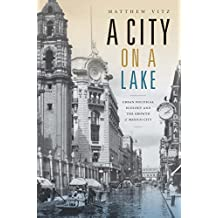 A City on a Lake: Urban Political Ecology and the Growth of Mexico City (Radical Perspectives)