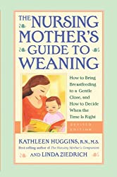 Nursing Mother's Guide to Weaning - Revised: How to Bring Breastfeeding to a Gentle Close, and How to Decide When the Time Is Right