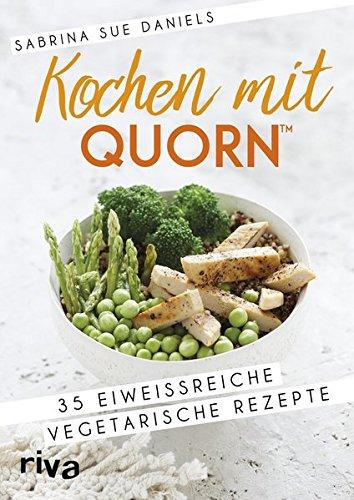 Kochen mit QuornTM: 35 eiweißreiche vegetarische Rezepte