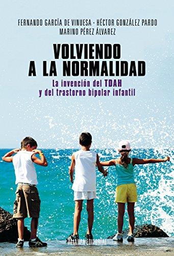 Volviendo a la normalidad. La invención del TDAH y del trastorno bipolar infantil (Alianza Ensayo nº 539) par  Marino Pérez Álvarez