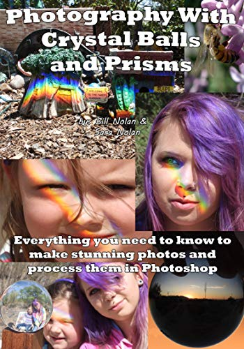 Photography With Crystal Balls and Prisms: Everything You Need to Know to Make Stunning Photos and Process Them in Photoshop (English Edition)