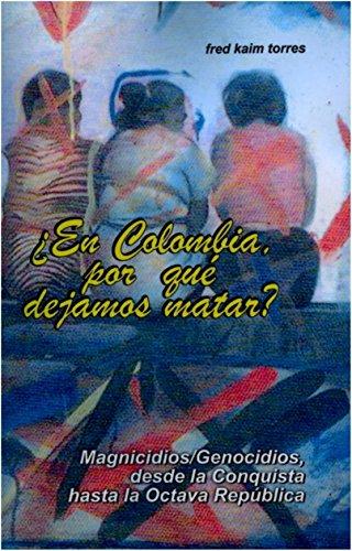 ¿En Colombia, por qué dejamos matar?: Magnicidios/Genocidios, desde la Conquista hasta la Octava República.