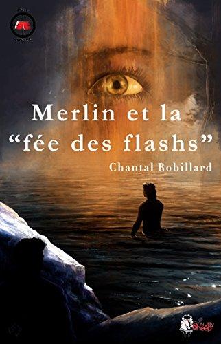 Merlin et la fée des flashs (One Short) par Chantal Robillard