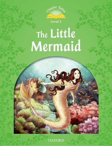 Classic Tales Second Edition: Level 3: The Little Mermaid (Classic Tales, Level 3)