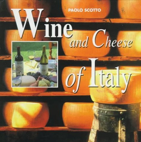 Cheese and Wine of Italy by Paolo Scotto (1999-09-23)