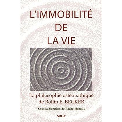 L'immobilité de la vie : La philosophie ostéopathique de Rollin E Becker