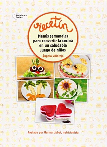 Recetín : menús semanales para convertir la cocina en un saludable juego de niños (Plataforma Cocina) (Juego De Cocina)