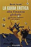 La guida eretica alla finanza globale. Hackerare il futuro del denaro