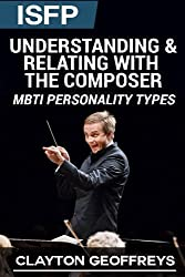 ISFP: Understanding & Relating with the Composer (MBTI Personality Types) by Clayton Geoffreys (2015-02-08)