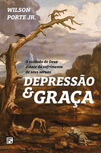 Depressão e Graça: O Cuidado de Deus diante do sofrimento de seus servos (Portuguese Edition)