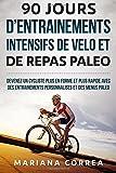 90 JOURS D ENTRAINEMENTS INTENSIFS DE VELO Et DE REPAS PALEO: DEVENEZ UN CYCLISTE...