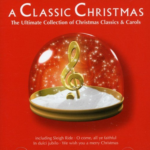 a-classic-christmas-the-ultimate-collection-of-christmas-classics-and-carols