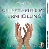 Selbstheilung - Fernheilung: Geführte Heilmeditationen - Schwab Andy