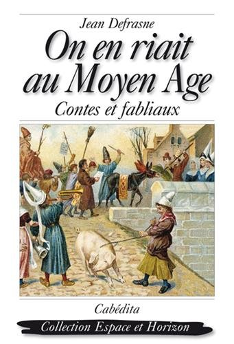 On en riait au Moyen Age : Contes et fabliaux