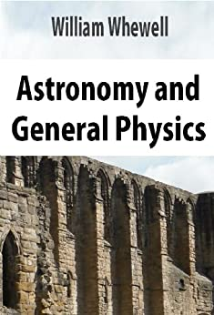 Astronomy and general physics considered with reference to natural theology by [Whewell, William]