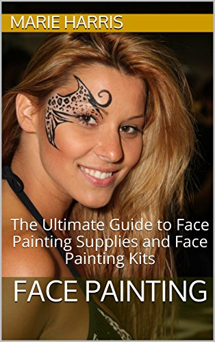 Face Painting: The Ultimate Guide to Face Painting Supplies and Face Painting  Kits (English Edition) (Kit Supply Ultimate Art)