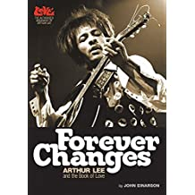 Forever Changes: Arthur Lee and the Book Of Love - The Authorized Biography of Arthur Lee by John Einarson (2010-05-15)