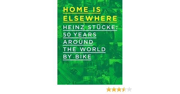 Home is Elsewhere  Heinz Stucke  50 Years Around the World by Bike   Amazon.co.uk  Eric Van den Berg ceefa424c