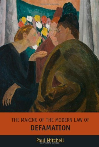 the-making-of-the-modern-law-of-defamation-by-paul-mitchell-2005-07-31