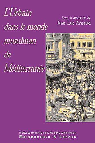 L'urbain dans le monde musulman de Méditerranée (Connaissance du Maghreb) par Jean-Luc Arnaud