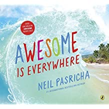 Awesome Is Everywhere by Neil Pasricha (2015-09-29)