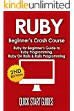 RUBY: 2nd Edition! Beginner's Crash Course - Ruby for Beginners Guide to: Ruby Programming, Ruby On Rails, Rails Programming (Data Structures, Data Science, ... Computer Science, Computer Book 1)