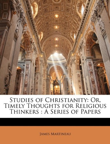 Studies of Christianity: Or, Timely Thoughts for Religious Thinkers : A Series of Papers