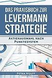 Das Praxisbuch zur Levermann-Strategie: Aktienauswahl nach Punktesystem - Petra Wolff