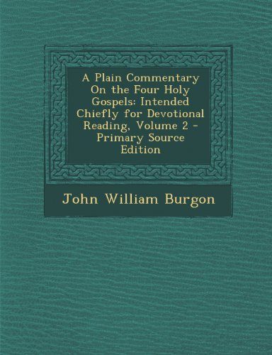 A Plain Commentary on the Four Holy Gospels: Intended Chiefly for Devotional Reading, Volume 2