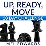 Up, Ready, Move 30 Day Challenge: Daily Action to Ditch Your Past and Build Your Dream Life Now