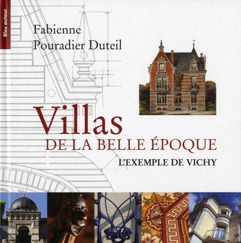 Villas de la Belle Epoque : L'exemple de Vichy par Fabienne Pouradier Duteil